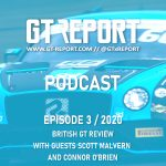GT REPORT Podcast Episode 3 / 2020 British GT review with guests Scott Malvern and Connor O'Brien
