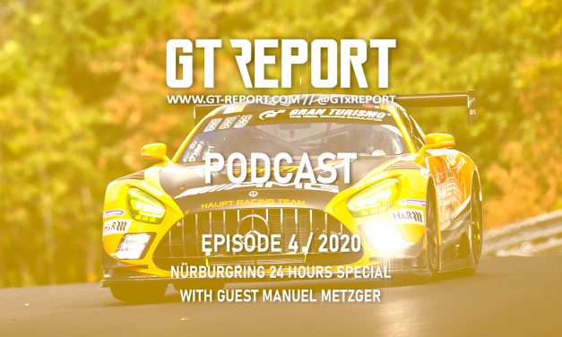 GT REPORT Podcast Episode 4 / Nürburgring 24 Hours special with Manuel Metzger